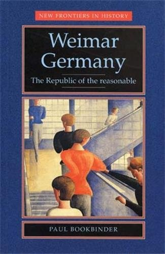 Weimar Germany: The republic of the reasonable (New Frontiers in History)