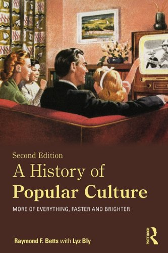 A History of Popular Culture: More of Everything, Faster and Brighter: Volume 1