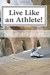 Live Like an Athlete!: The Ultimate Plan for Energy, Strength and Longevity Paperback