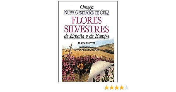 FLORES SILVESTRES DE ESPAÑA Y DE EUROPA GUIAS DEL NATURALISTA-PLANTAS CON FLORES: Amazon.es: FITTER, ALASTAIR: Libros