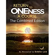 Return to Oneness A Course:: The Combined Edition