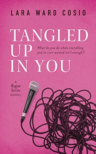 Tangled Up In You: A Rogue Series Novel by [Cosio, Lara Ward]