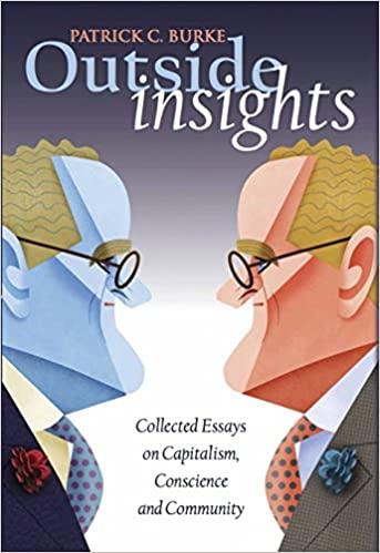 outside insights collected essays on capitalism conscience and  outside insights collected essays on capitalism conscience and community patrick c burke 9780692664865 com books
