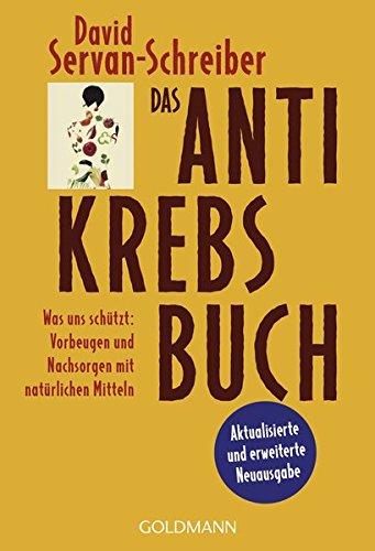 Das Antikrebs-Buch: Was uns schützt: Vorbeugen und Nachsorgen mit natürlichen Mitteln Taschenbuch – 2012 David Servan-Schreiber Heike Schlatterer Ursel Schäfer Goldmann Verlag