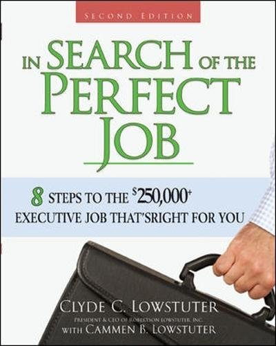 In Search of the Perfect Job: 8 Steps to the $250, 000+ Executive ...