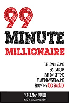 99 Minute Millionaire: The Simplest and Easiest Book Ever On Getting Started Investing And Becoming Rock Star Rich by [Turner, Scott Alan]