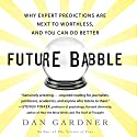 Future Babble: Why Expert Predictions Fail - and Why We Believe Them Anyway Audiobook by Dan Gardner Narrated by Walter Dixon