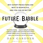 Future Babble: Why Expert Predictions Fail - and Why We Believe Them Anyway | Dan Gardner