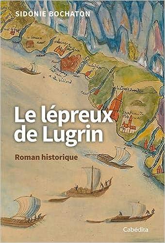 Amazon Fr Le Lepreux De Lugrin Sidonie Bochaton Livres