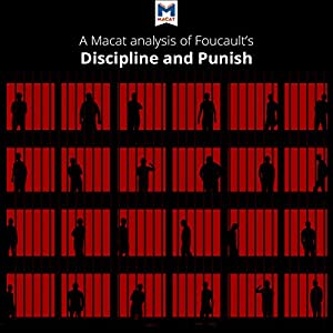 A Macat Analysis of Michel Foucault's Discipline and Punish: The Birth of the Prison Audiobook