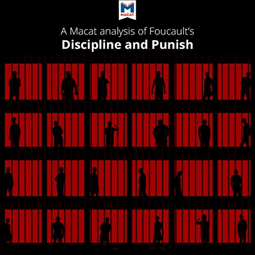 A Macat Analysis of Michel Foucault's Discipline and Punish: The Birth of the Prison (Discipline & Punish The Birth Of The Prison)