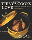 img - for Things Cooks Love: Implements, Ingredients, Recipes book / textbook / text book