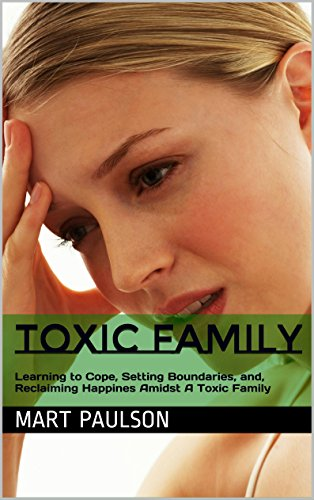 Toxic Family: Learning to Cope, Setting Boundaries, and, Reclaiming  Happines Amidst A Toxic Family (dysfunctional family, toxtoxic family,  toxic