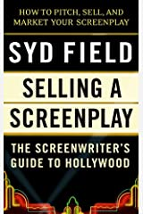 Selling a Screenplay: The Screenwriter's Guide to Hollywood Kindle Edition