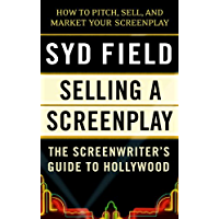 Selling a Screenplay: The Screenwriter's Guide to Hollywood (English Edition)