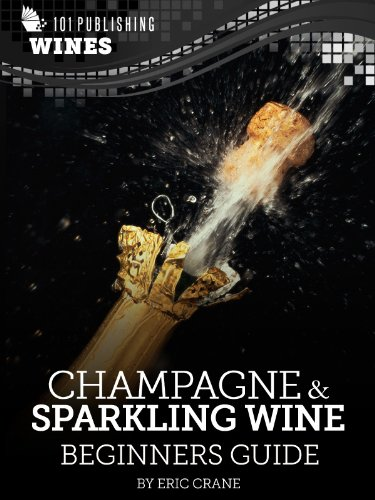 Champagne & Sparkling Wines: Beginners Guide to Wine (101 Publishing: Wine Series)