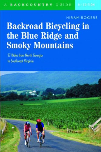 Backroad Bicycling in the Blue Ridge and Smoky Mountains: 27 Rides for Touring and Mountain Bikes from North Georgia to Southwest Virginia (Backroad Bicycling)