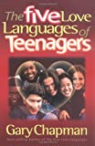 The Five Love Languages of Teenagers