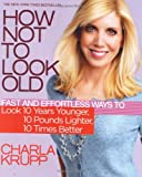 How Not to Look Old, Charla Krupp, 0446581143