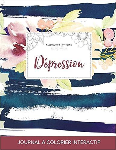 Livre gratuits en ligne Journal de Coloration Adulte: Depression (Illustrations Mythiques, Floral Nautique) epub pdf