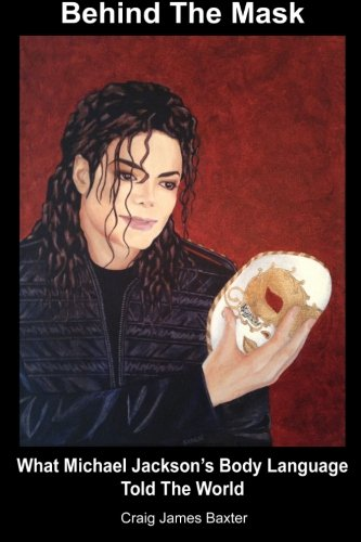 Behind The Mask: What Michael Jackson's Body Language Told The World by CreateSpace Independent Publishing Platform