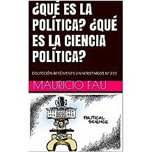 ¿QUÉ ES LA POLÍTICA? ¿QUÉ ES LA CIENCIA POLÍTICA?: COLECCIÓN RESÚMENES UNIVERSITARIOS Nº 233 (Spanish Edition)