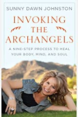 Invoking the Archangels A Nine-Step Process to Heal Your Body, Mind and Soul Kindle Edition