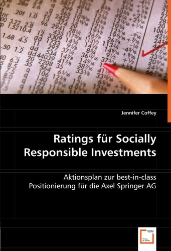Ratings für Socially Responsible Investments: Aktionsplan zur best-in-class Positionierung für die Axel Springer AG (German Edition) pdf epub
