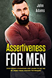 Assertiveness for Men: Stop Being a Pushover and Learn to Say No by Using These 4 Proven Techniques