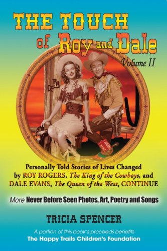 The Touch of Roy and Dale, Volume II: Personally Told Stories of Lives Changed by Roy Rogers, The King of the Cowboys and Dale Evans, The Queen of the West, Continue