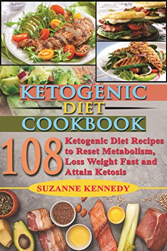 Ketogenic Diet Cookbook: 108 Ketogenic Diet Recipes to Reset Metabolism, Loss Weight Fast and Attain Ketosis by Suzanne Kennedy