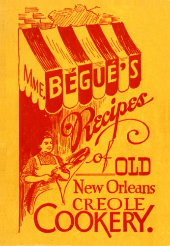 Mme. Bégué's Recipes of Old New Orleans Creole Cookery by Elizabeth Begue, Poppy Tooker