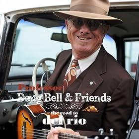 Professor Doug Bell & Friends - The Road to Del Rio