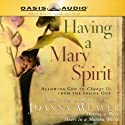 Having a Mary Spirit Audiobook by Joanna Weaver Narrated by Joanna Weaver