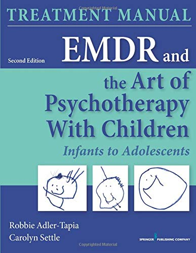 (EMDR and the Art of Psychotherapy with Children, Second Edition: Infants to Adolescents Treatment)