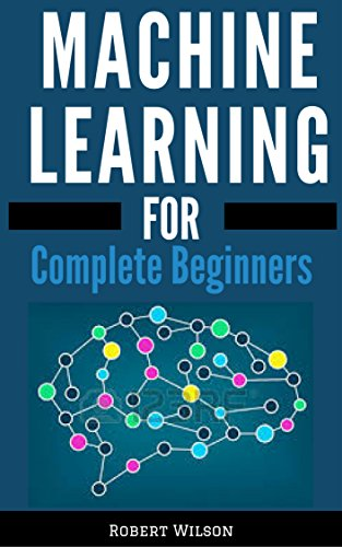 MACHINE LEARNING FOR BEGINNERS: A Visual Guide to Machine Learning with Python, Data Science, TensorFlow, Artificial Intelligence, Random Forests and Decision Trees cover