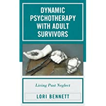 Dynamic Psychotherapy with Adult Survivors: Living Past Neglect