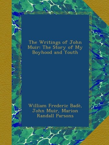 The Writings of John Muir: The Story of My Boyhood and Youth (The Story Of My Boyhood And Youth)