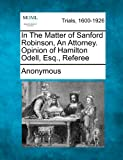 In the Matter of Sanford Robinson, an Attorney Opinion of Hamilton Odell, Esq , Referee, Anonymous, 1275506380