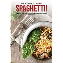 Ready, Steady, Let's Cook Spaghetti!: 40 Pasta Perfect Recipes from La Cucina Della Mamma