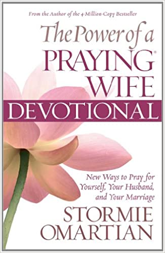 The Power Of A Praying Wife Devotional: New Ways to Pray for