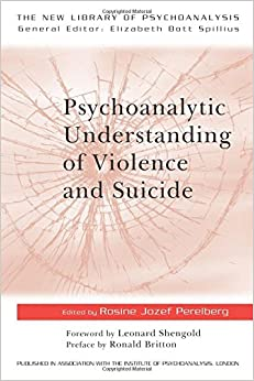 Psychoanalytic Understanding of Violence and Suicide (The New Library of Psychoanalysis)