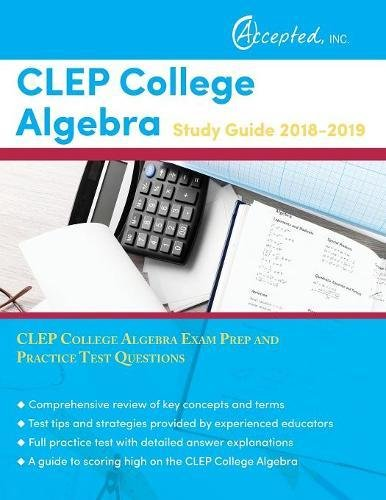 CLEP College Algebra Study Guide 2018-2019: CLEP College Algebra Exam Prep and Practice Test Questions
