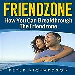 Friendzone: How You Can Break Through the Friendzone   Peter Richardson