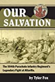 Our Salvation: The 504th Parachute Infantry Regiment's Legendary Fight at Altavilla
