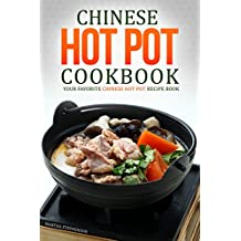 Chinese Hot Pot Cookbook - Your Favorite Chinese Hot Pot Recipe Book: No Other Chinese Cookbook Can Compare