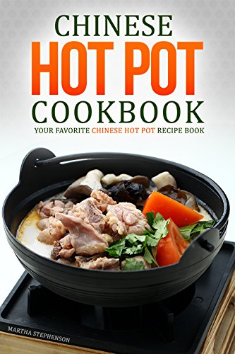 Chinese Hot Pot Cookbook - Your Favorite Chinese Hot Pot Recipe Book: No Other Chinese Cookbook Can Compare (Japanese Hot Pot Book compare prices)