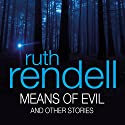 Means of Evil and Other Stories Audiobook by Ruth Rendell Narrated by Nigel Anthony