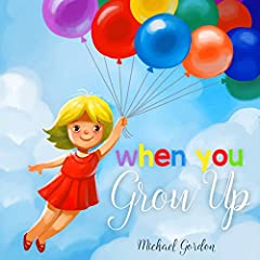 When You Grow Up: (Childrens book That Inspires Young Kids to Dream Big) (Family Life  4)