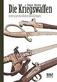 Die Kriegswaffen in ihren geschichtlichen Entwicklungen: Eine Enzyklopädie der Waffenkunde. Mit über 4500 Abbildungen von Waffen und Ausrüstungen sowie über 650 Marken von Waffenschmieden